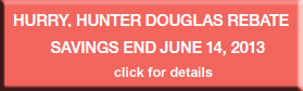 Hunter Douglas Rebate offer good until June 14, 2013